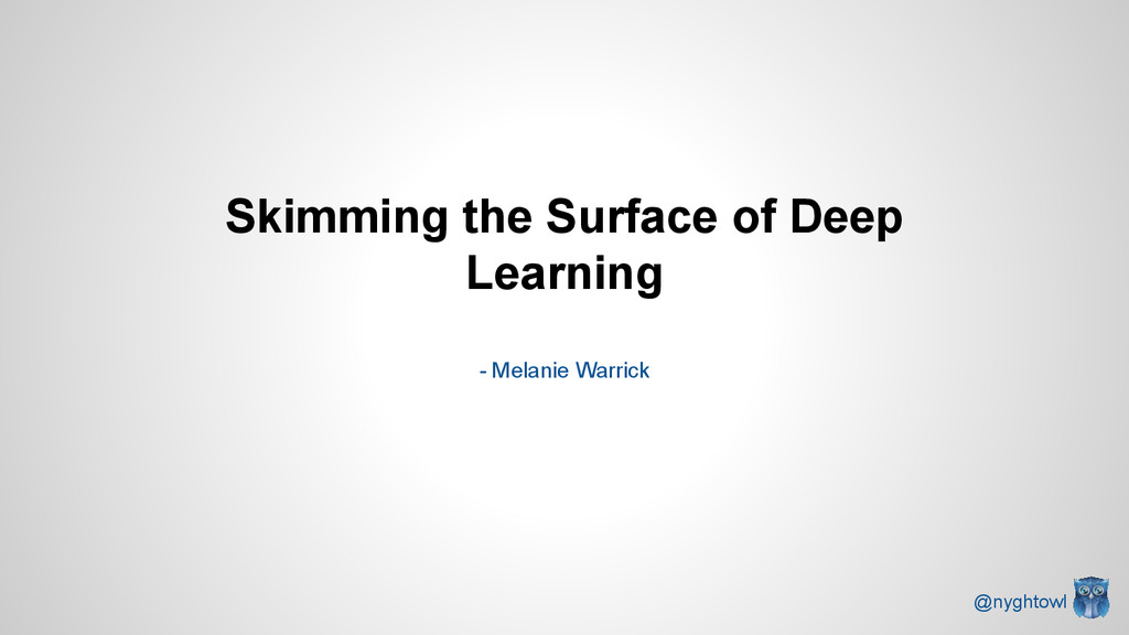 Skimming the Surface of Deep Learning - Melanie...