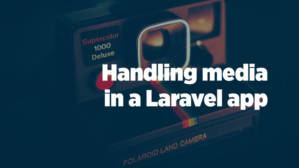 Handling media in a Laravel app