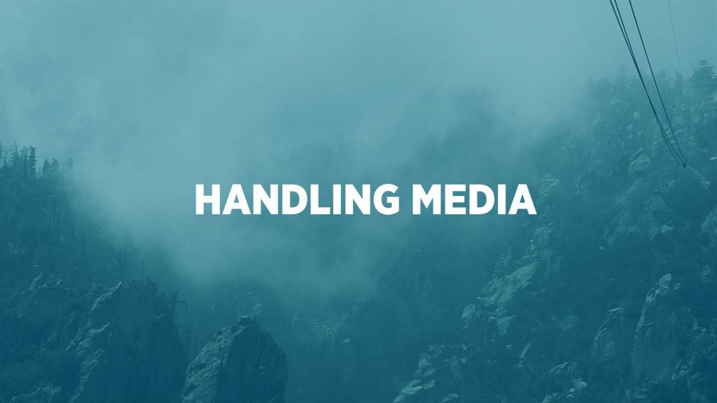 HANDLING MEDIA