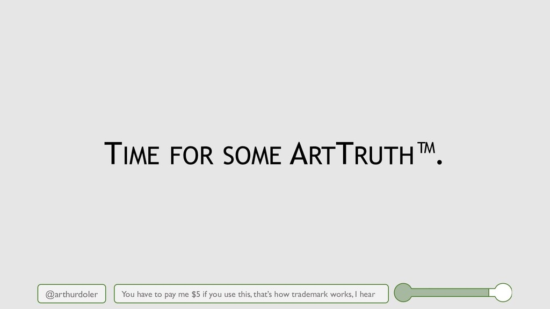 @arthurdoler TIME FOR SOME ARTTRUTH™. You have ...