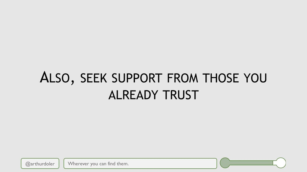 @arthurdoler ALSO, SEEK SUPPORT FROM THOSE YOU ...