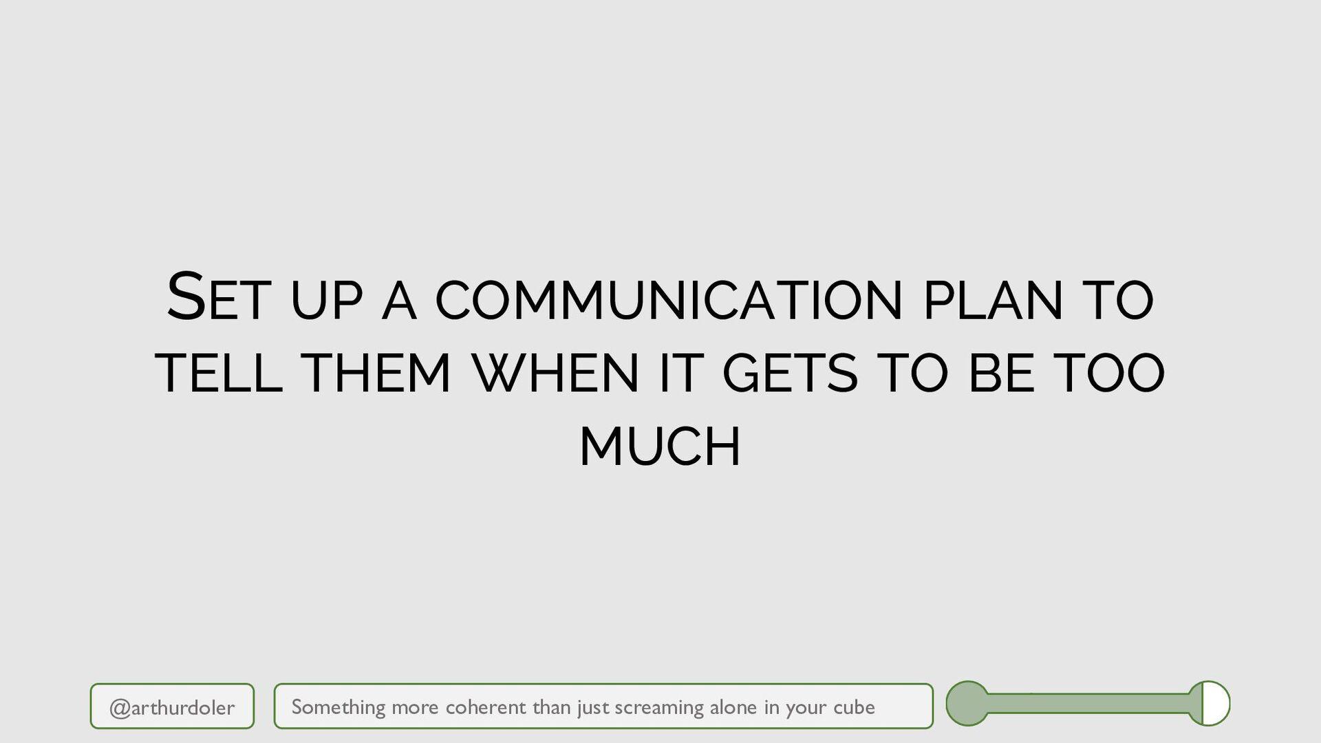 @arthurdoler SET UP A COMMUNICATION PLAN TO TEL...