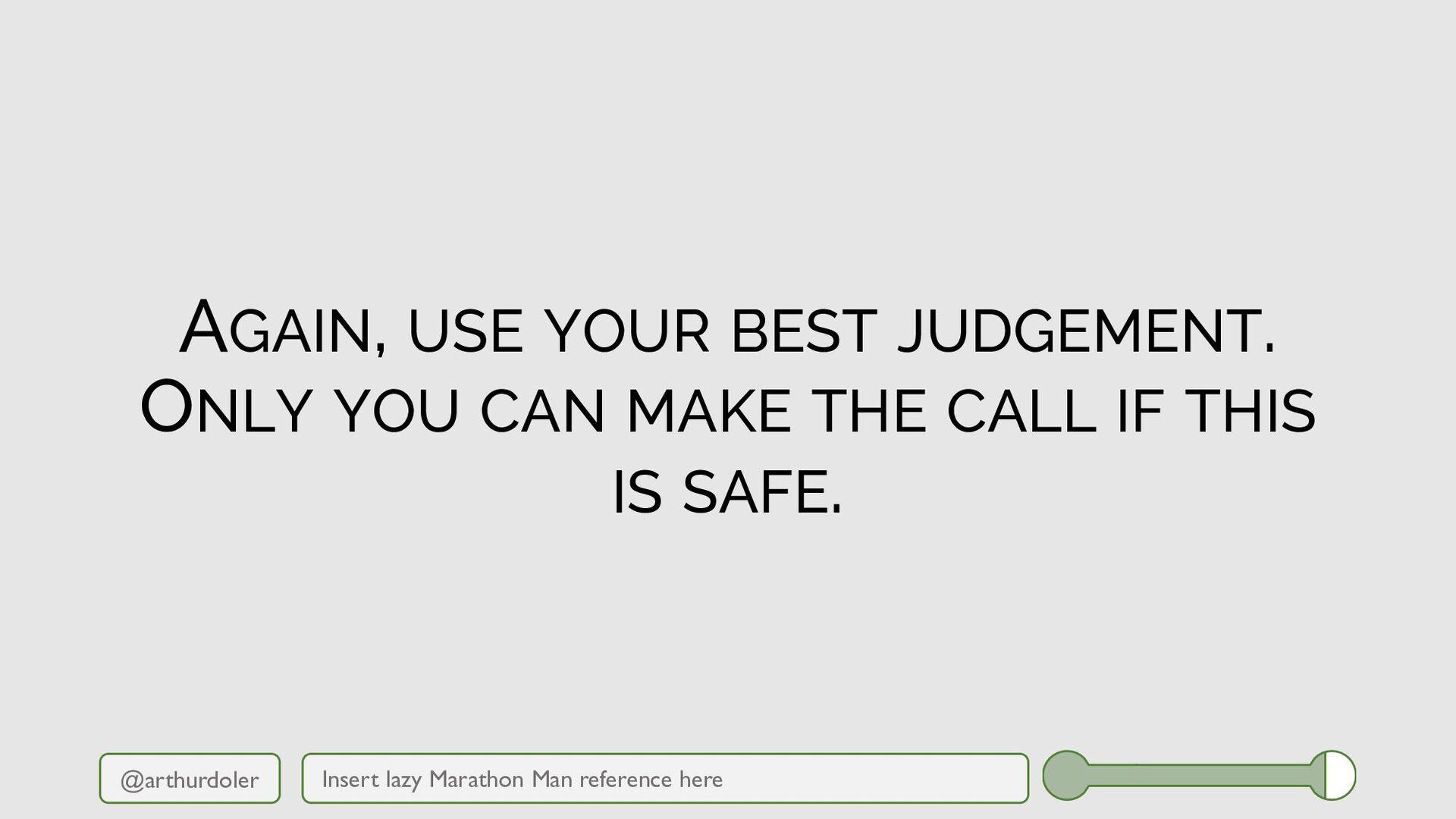 @arthurdoler AGAIN, USE YOUR BEST JUDGEMENT. ON...