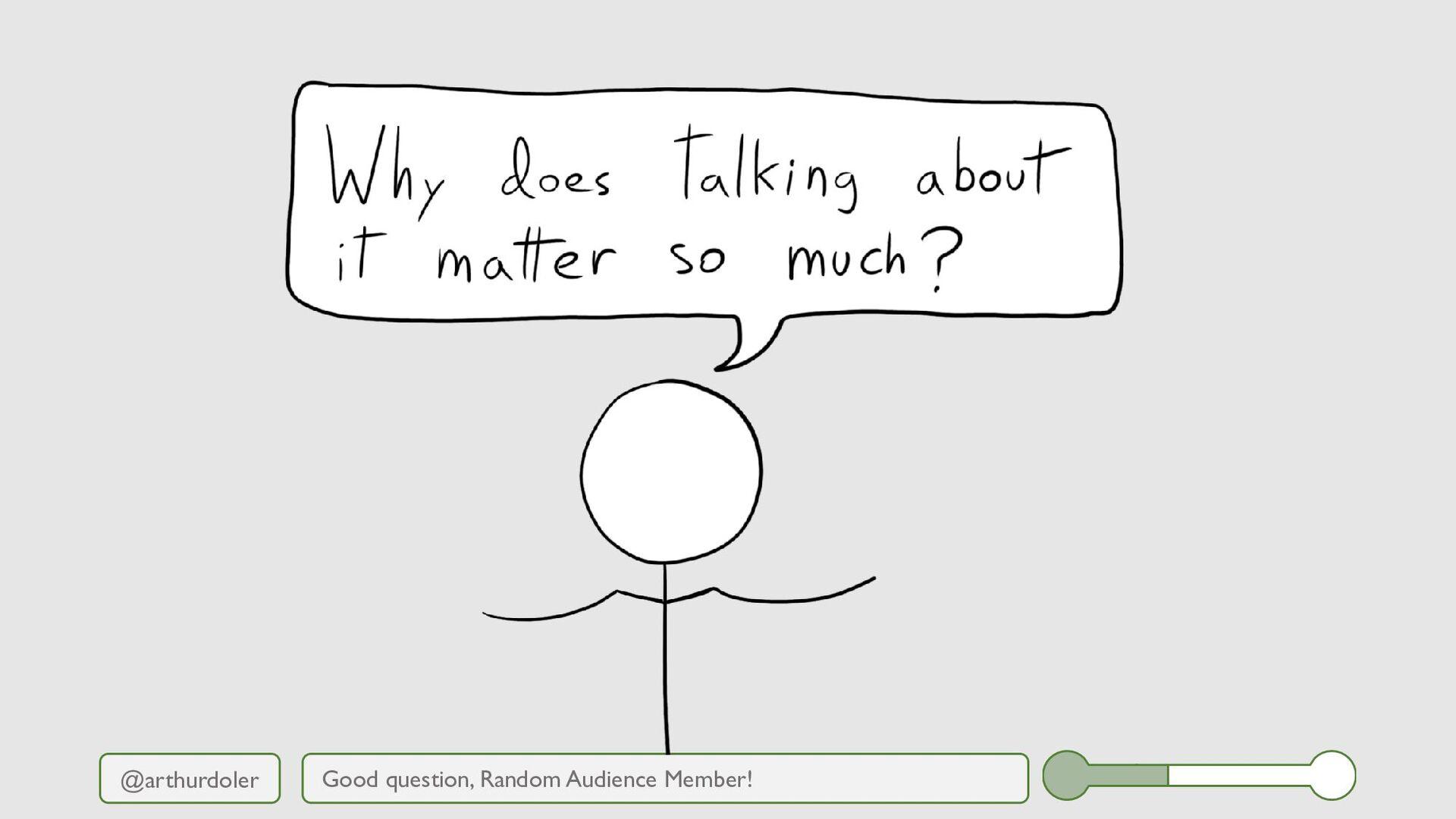 @arthurdoler Good question, Random Audience Mem...