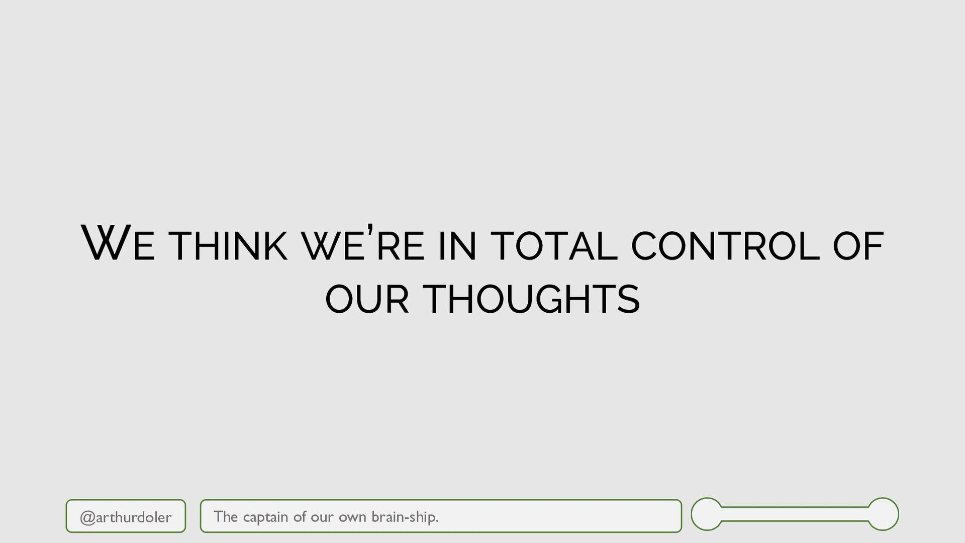 @arthurdoler WE THINK WE'RE IN TOTAL CONTROL OF...