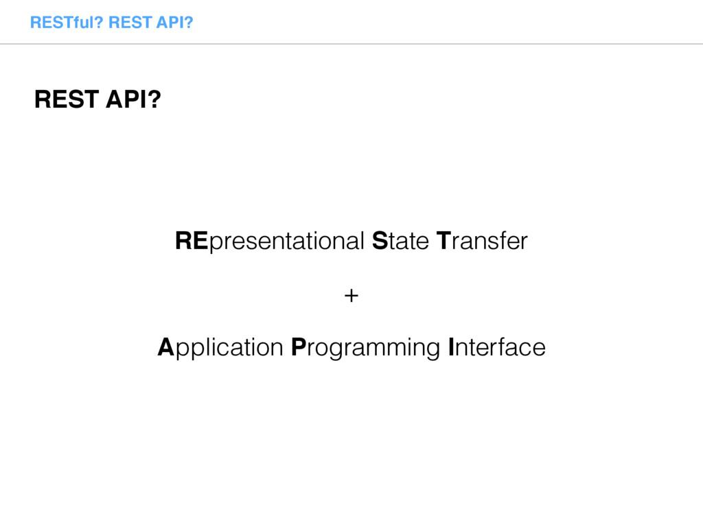 RESTful? REST API? REpresentational State Trans...