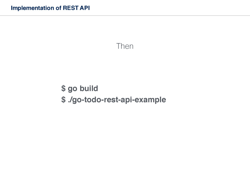 Implementation of REST API Then $ go build $ ./...