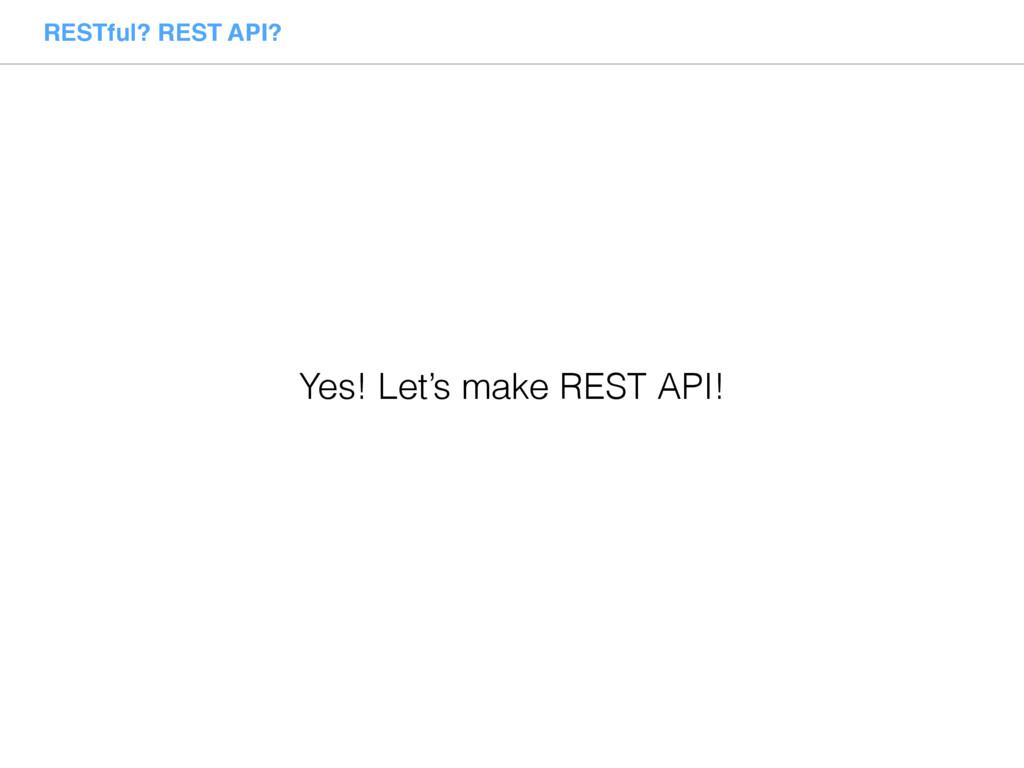 RESTful? REST API? Yes! Let's make REST API!