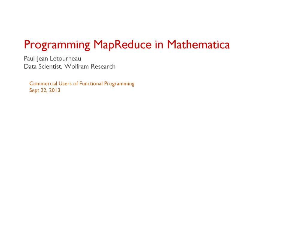 Slide 1 of 43 Programming MapReduce in Mathemat...