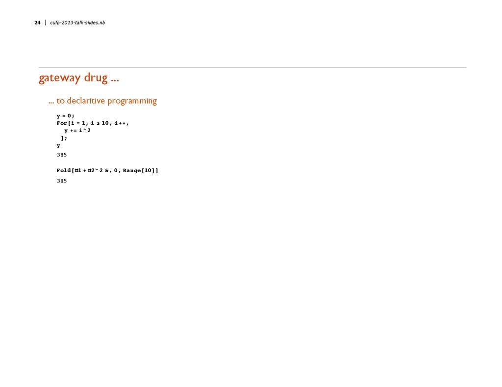 gateway drug ... ... to declaritive programming...
