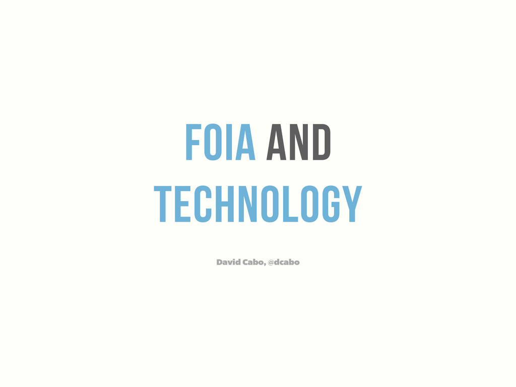 foiA and technology David Cabo, @dcabo