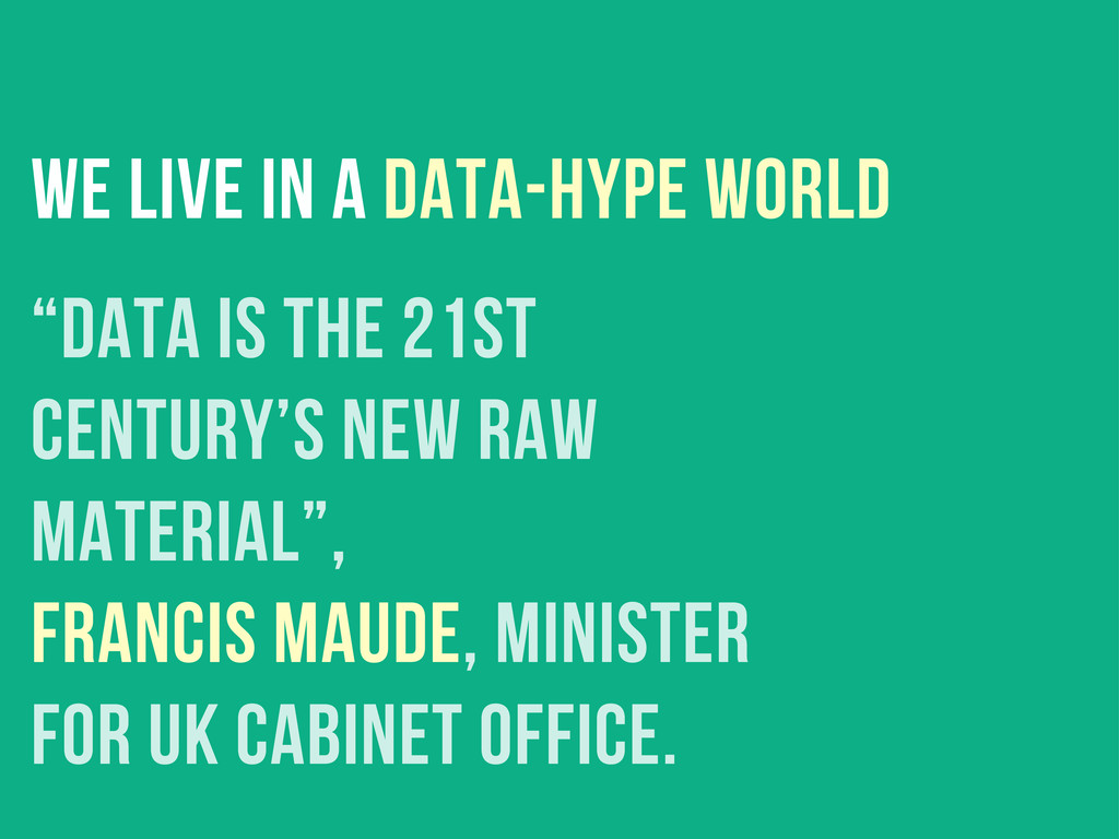 """we live in a data-hype world """"Data is the 21st ..."""
