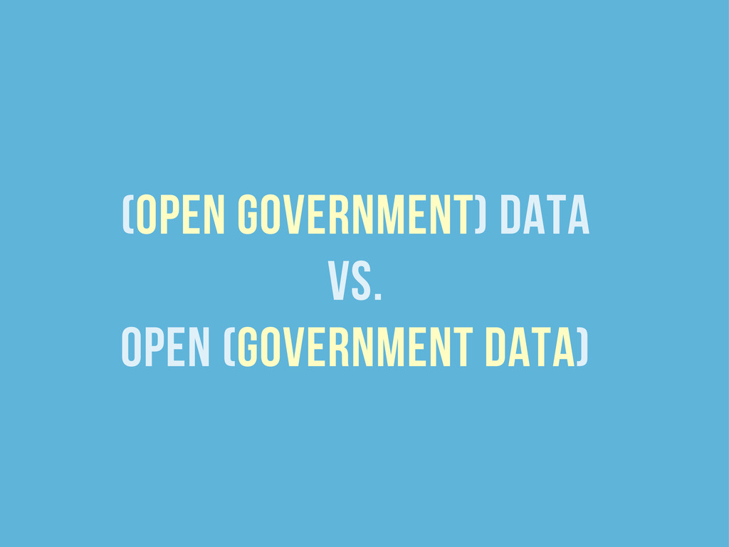 (open government) data vs. open (government dat...