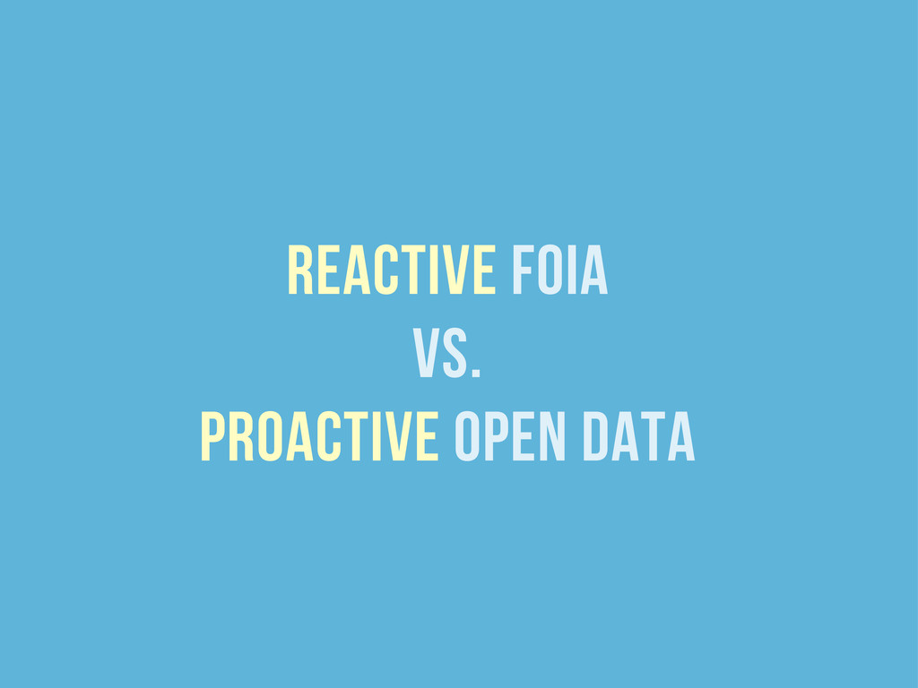 reactive foia vs. proactive open data