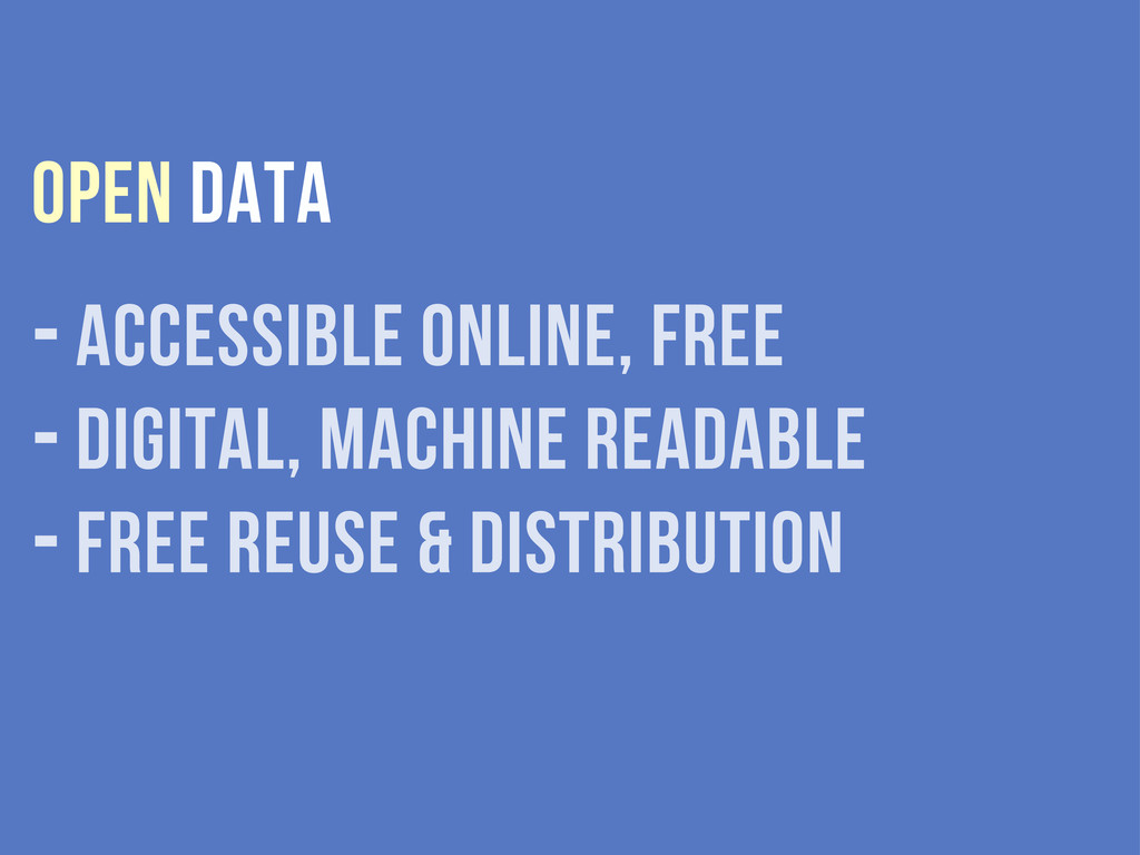 Open data - accessible online, free - digital, ...
