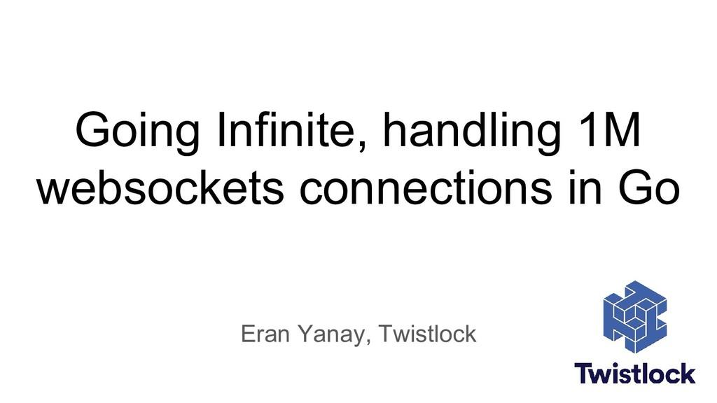 Going Infinite, handling 1M websockets connecti...