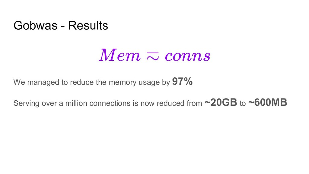 Gobwas - Results We managed to reduce the memor...