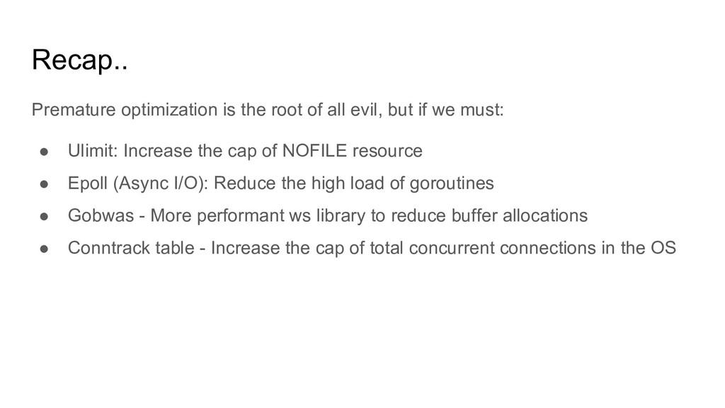 Recap.. Premature optimization is the root of a...