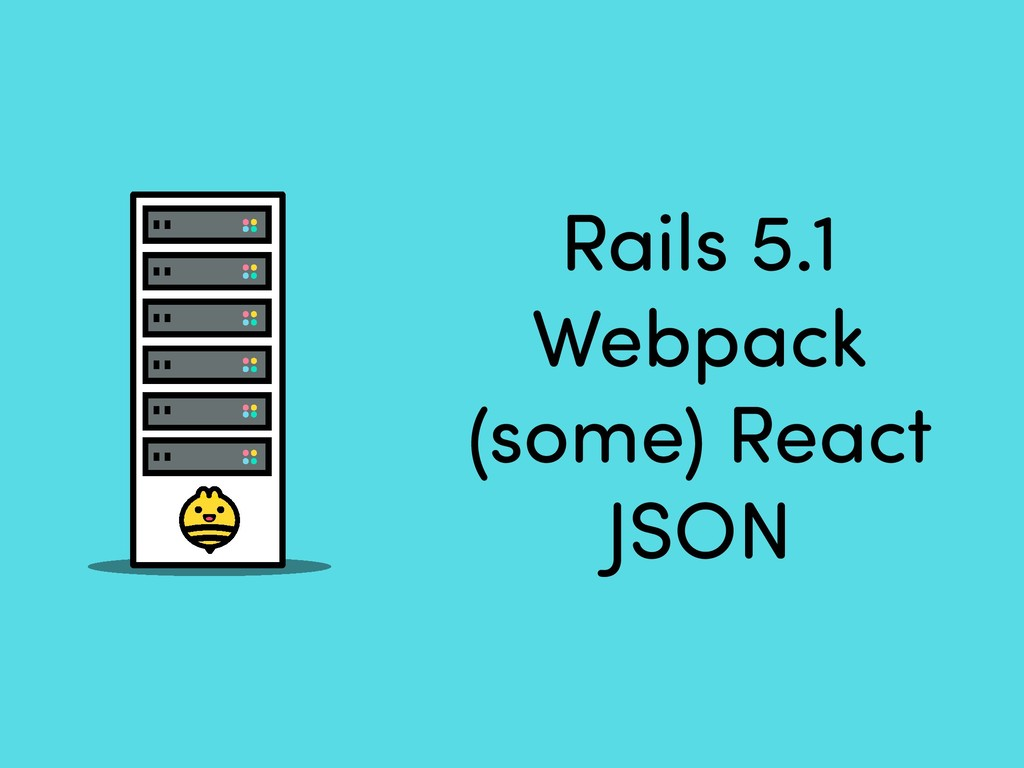Rails 5.1 Webpack (some) React JSON