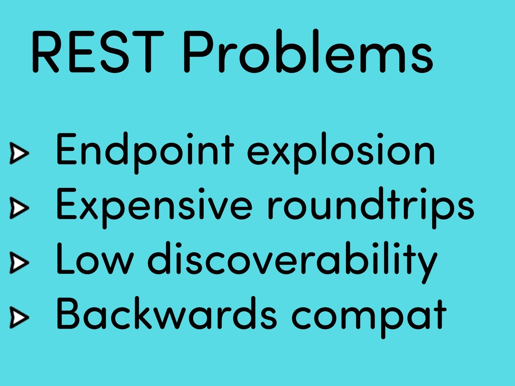 Endpoint explosion Expensive roundtrips Low dis...