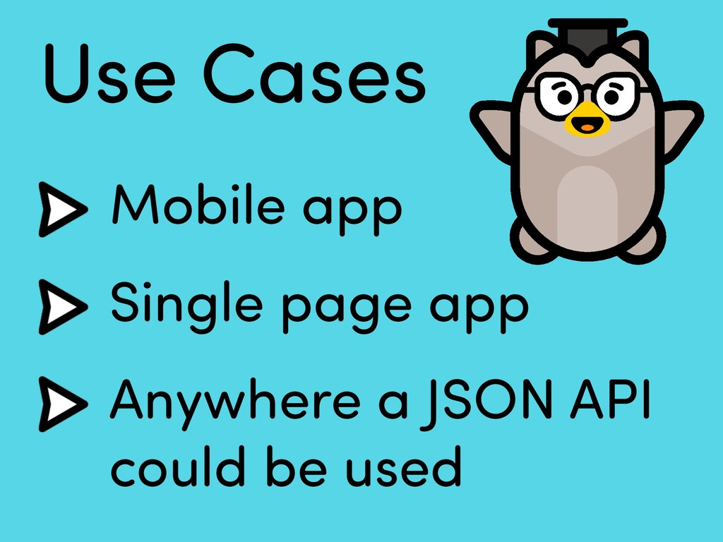 Use Cases Mobile app Single page app Anywhere a...