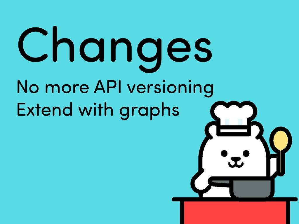 Changes No more API versioning Extend with grap...