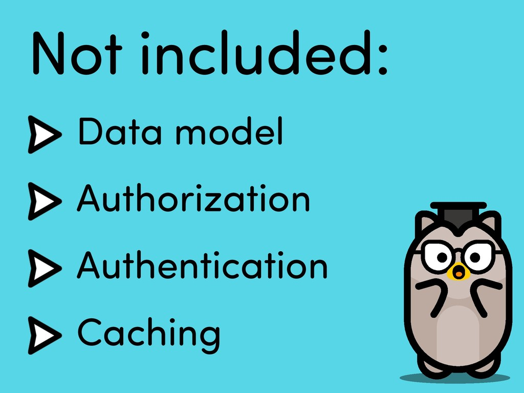 Not included: Data model Authorization Authenti...