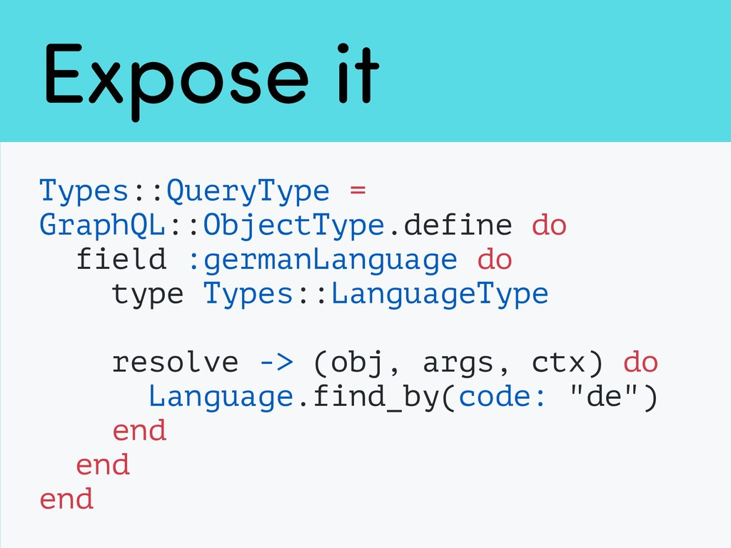Expose it Types::QueryType = GraphQL::ObjectTyp...