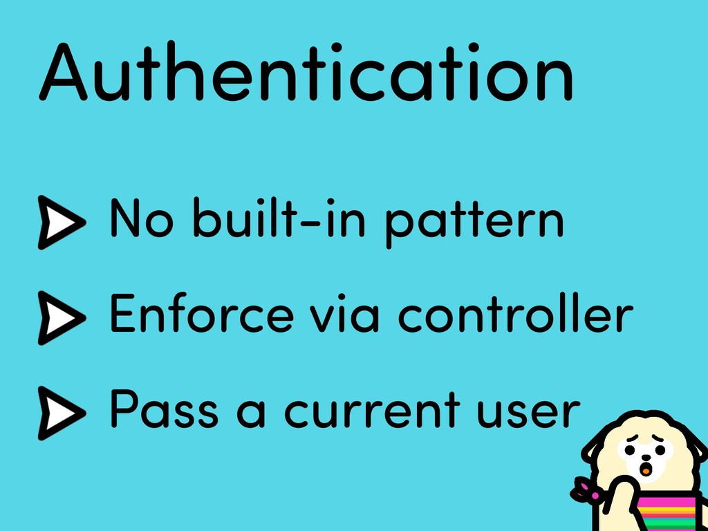 Authentication No built-in pattern Enforce via ...