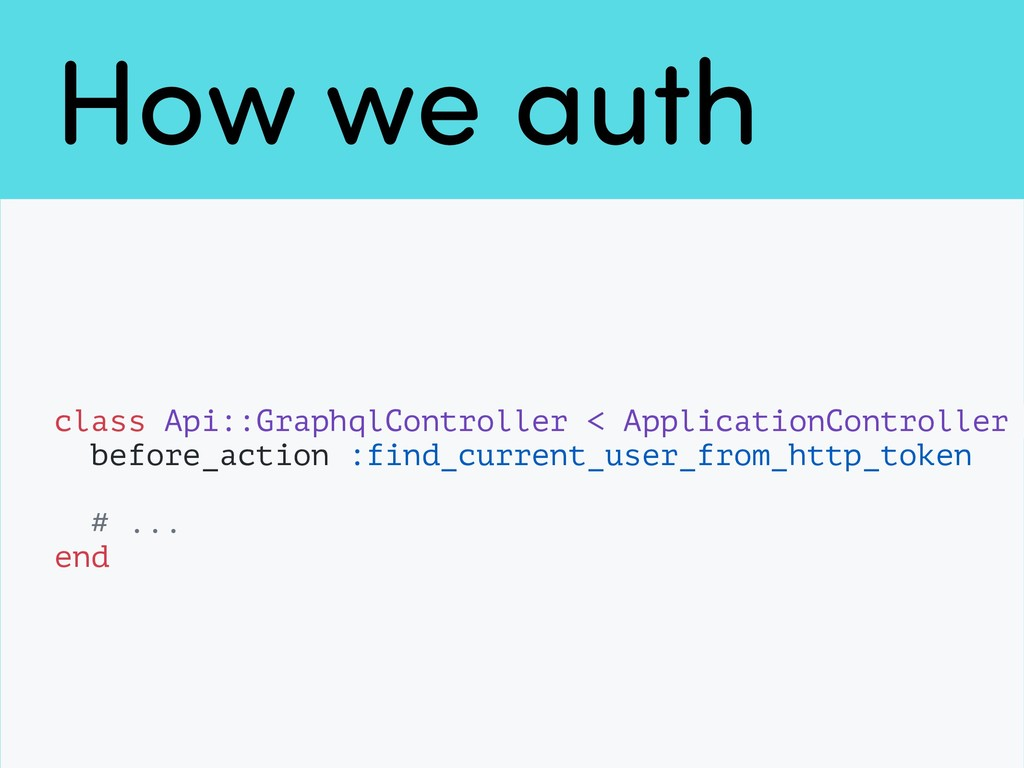 How we auth class Api::GraphqlController < Appl...