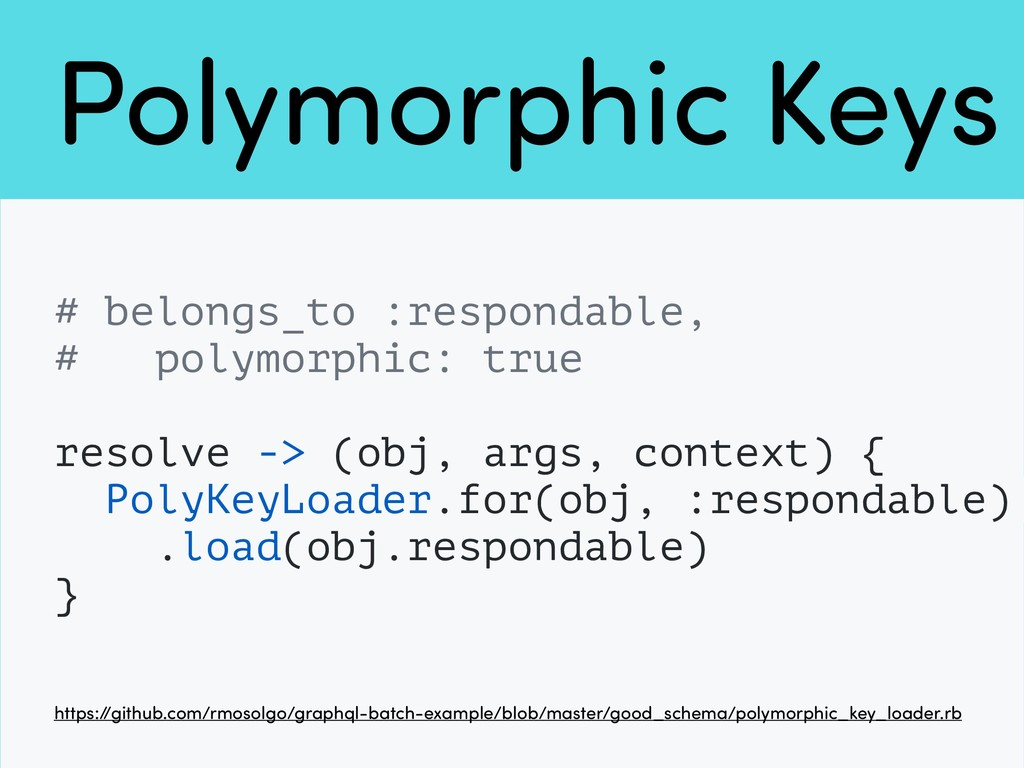 Polymorphic Keys # belongs_to :respondable, # p...