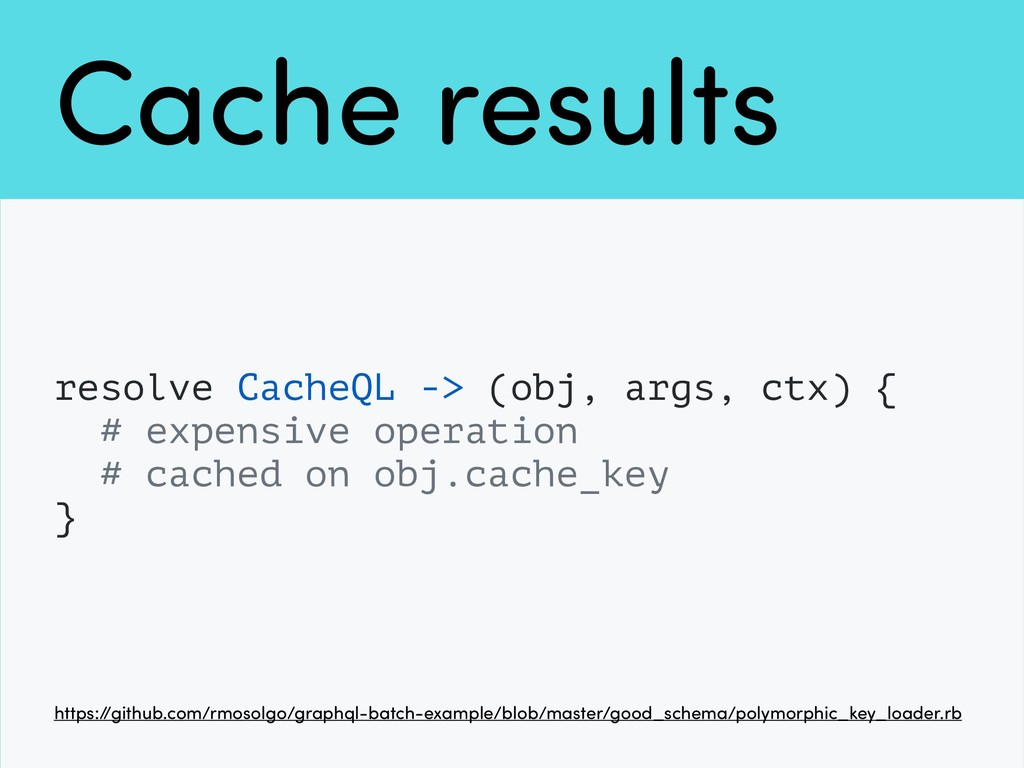 Cache results resolve CacheQL -> (obj, args, ct...