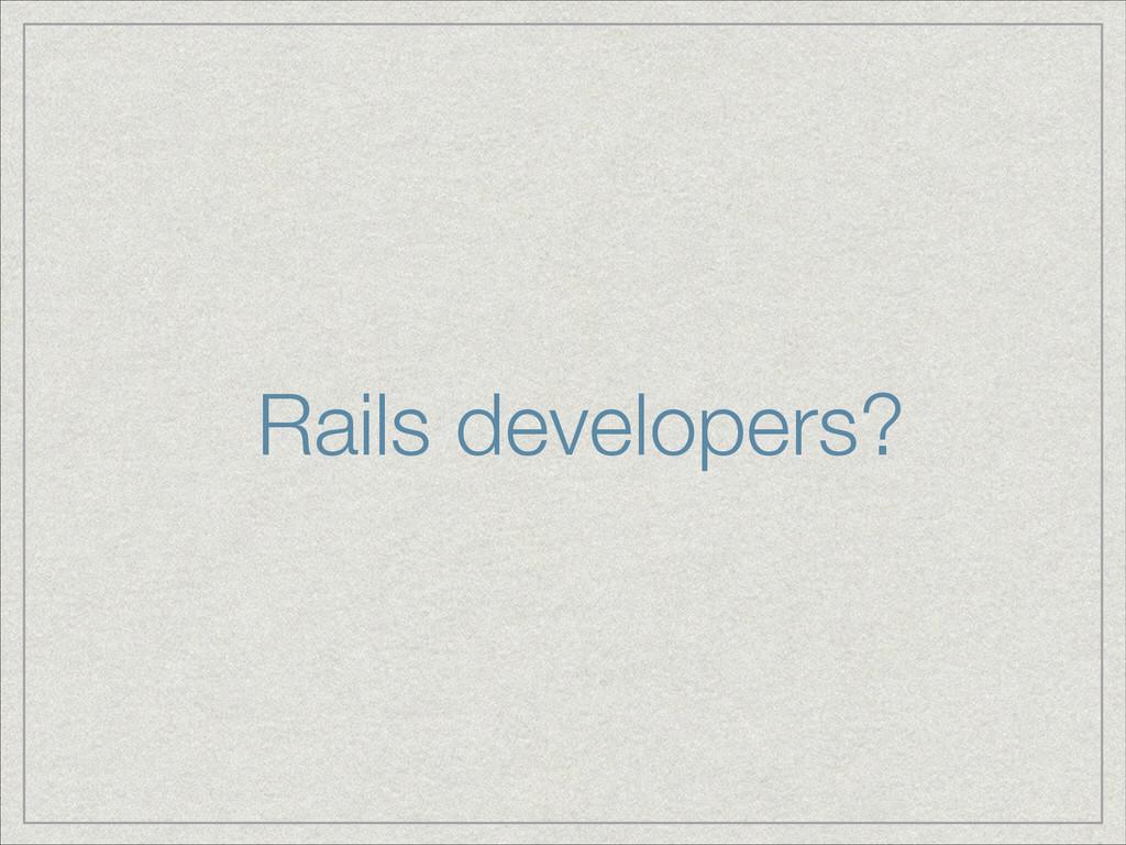 Rails developers?