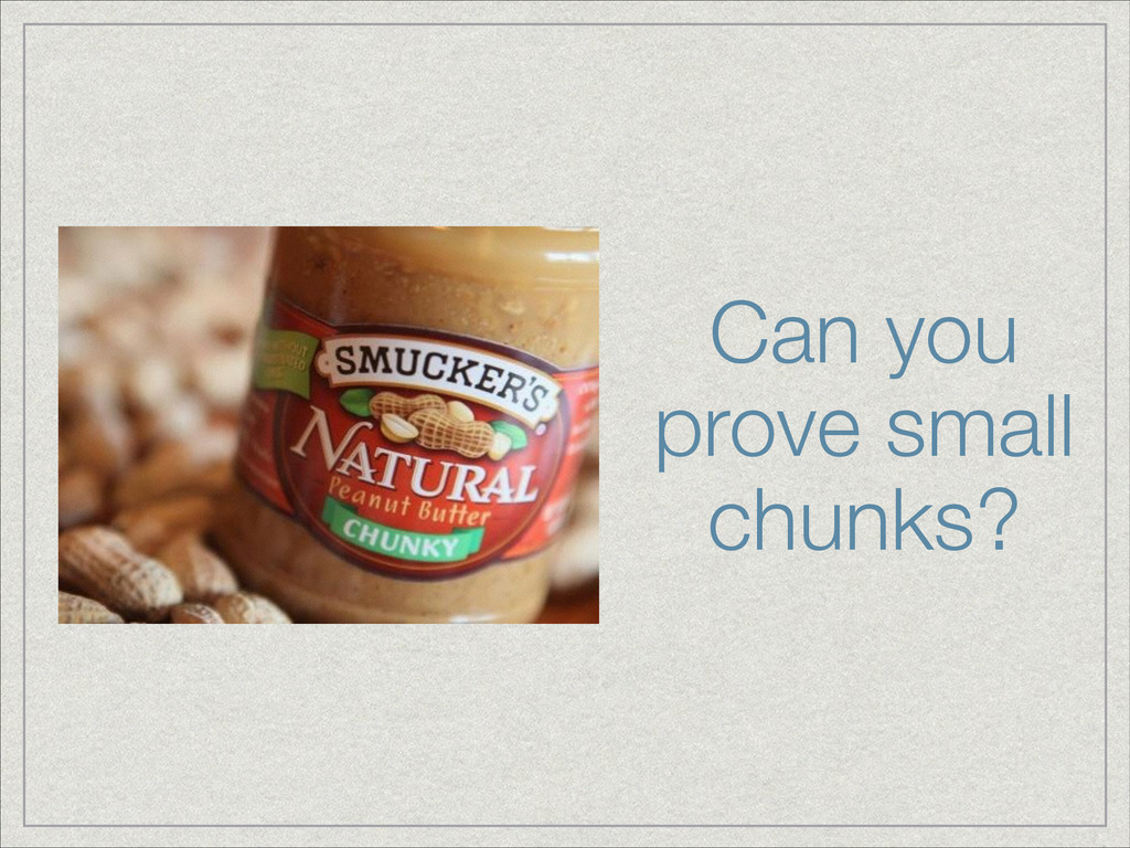 Can you prove small chunks?