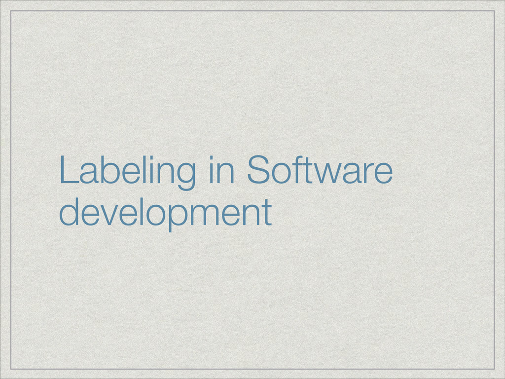 Labeling in Software development