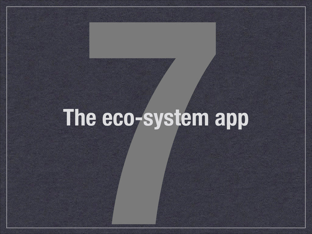 7 The eco-system app