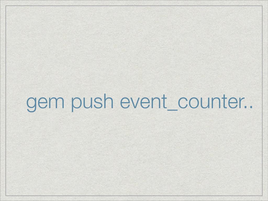 gem push event_counter..
