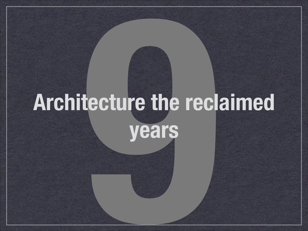 9 Architecture the reclaimed years