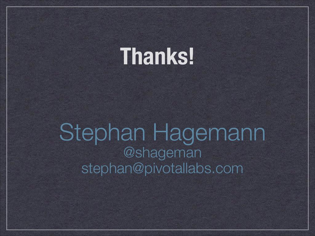 Thanks! Stephan Hagemann @shageman stephan@pi...