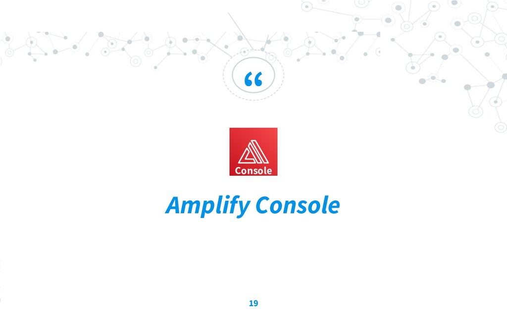""" Amplify Console 19 Console"