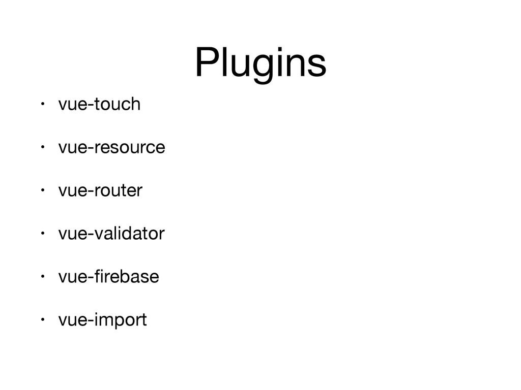 Plugins • vue-touch  • vue-resource  • vue-rout...