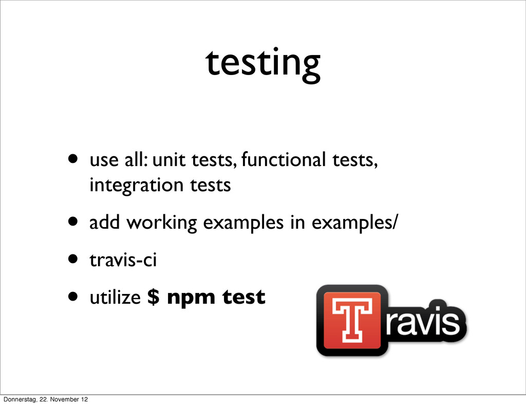 testing • use all: unit tests, functional tests...