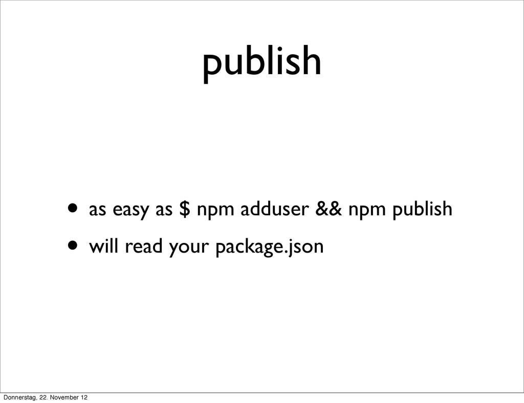publish • as easy as $ npm adduser && npm publi...