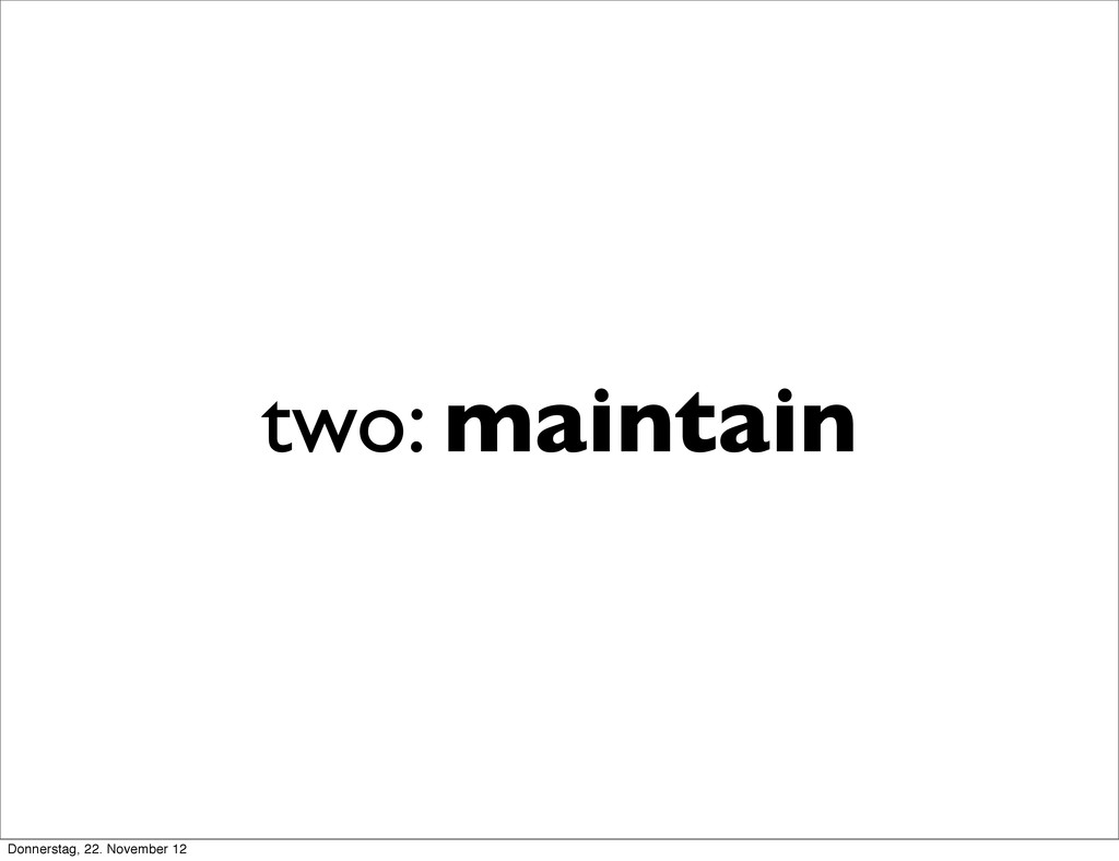 two: maintain Donnerstag, 22. November 12