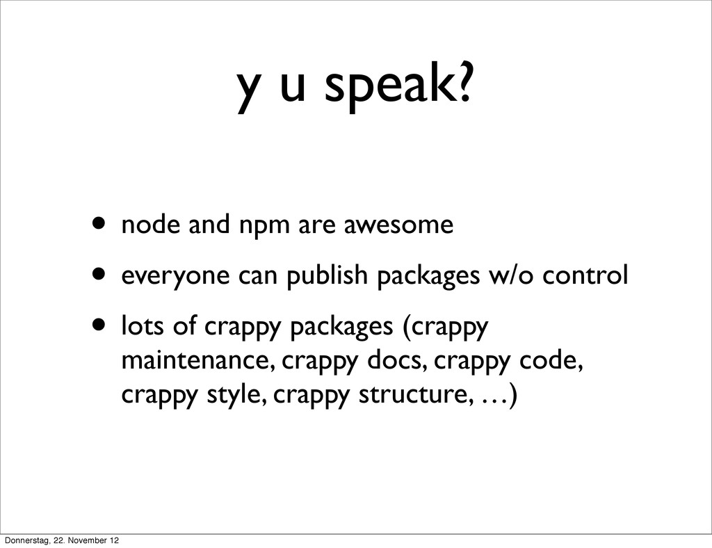 y u speak? • node and npm are awesome • everyon...