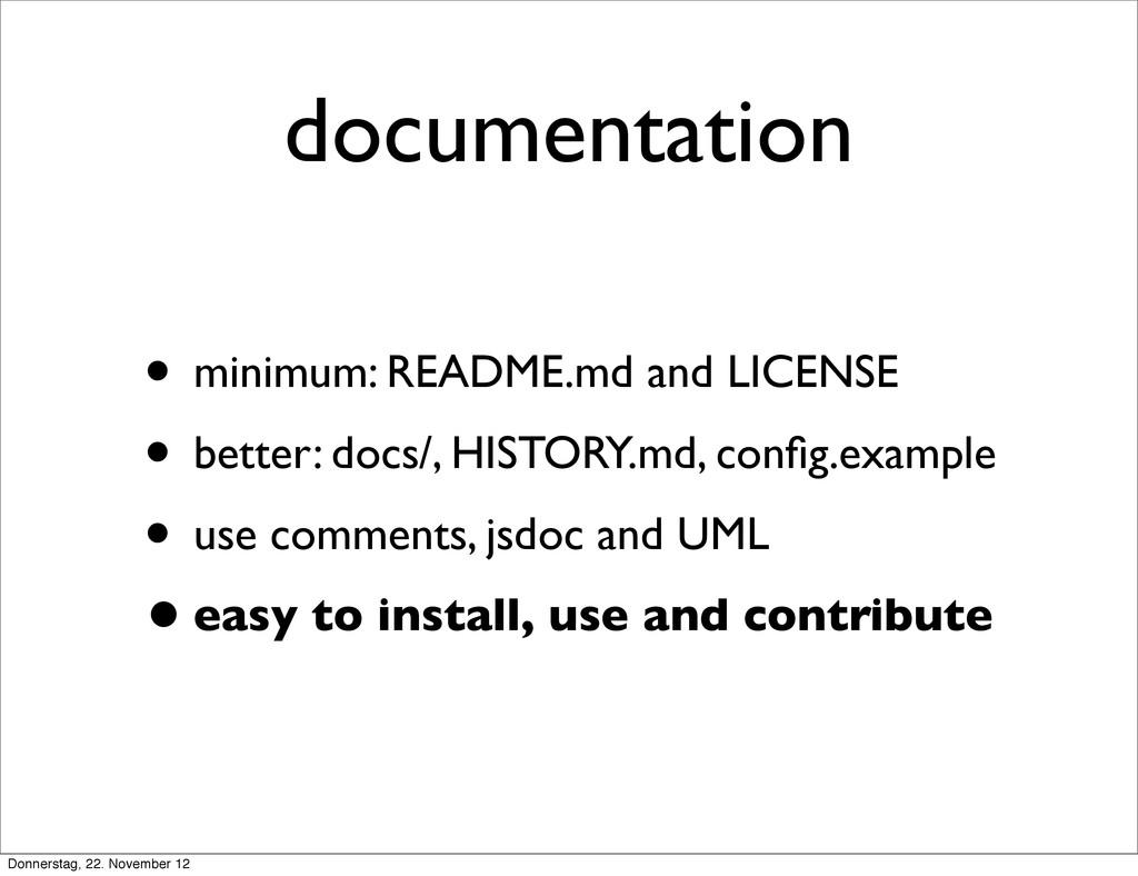 documentation • minimum: README.md and LICENSE ...