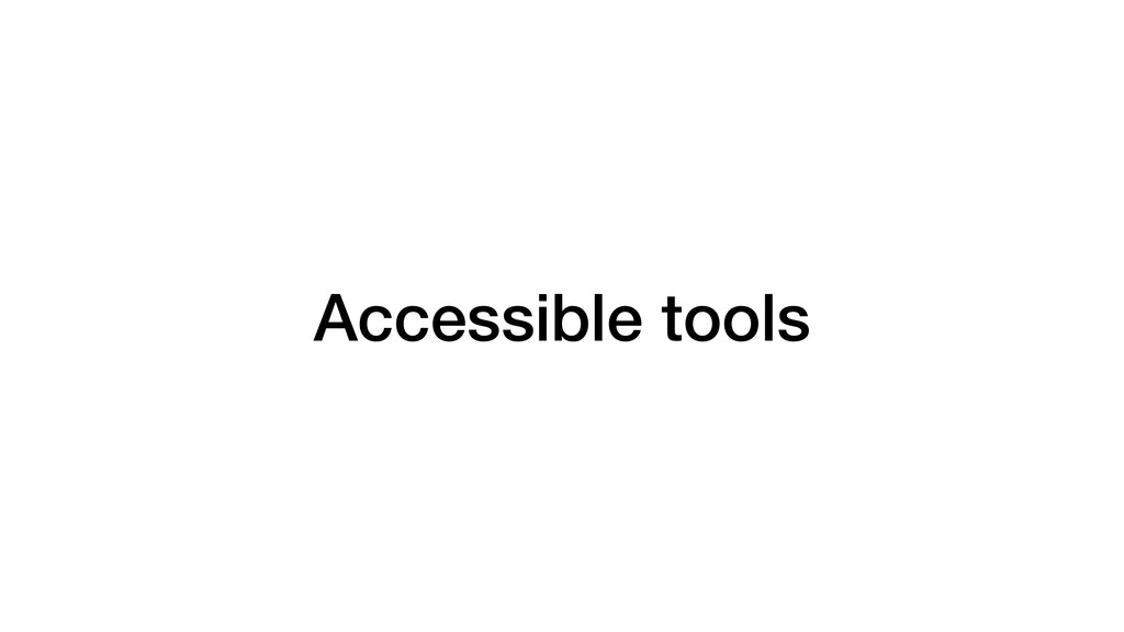 Accessible tools
