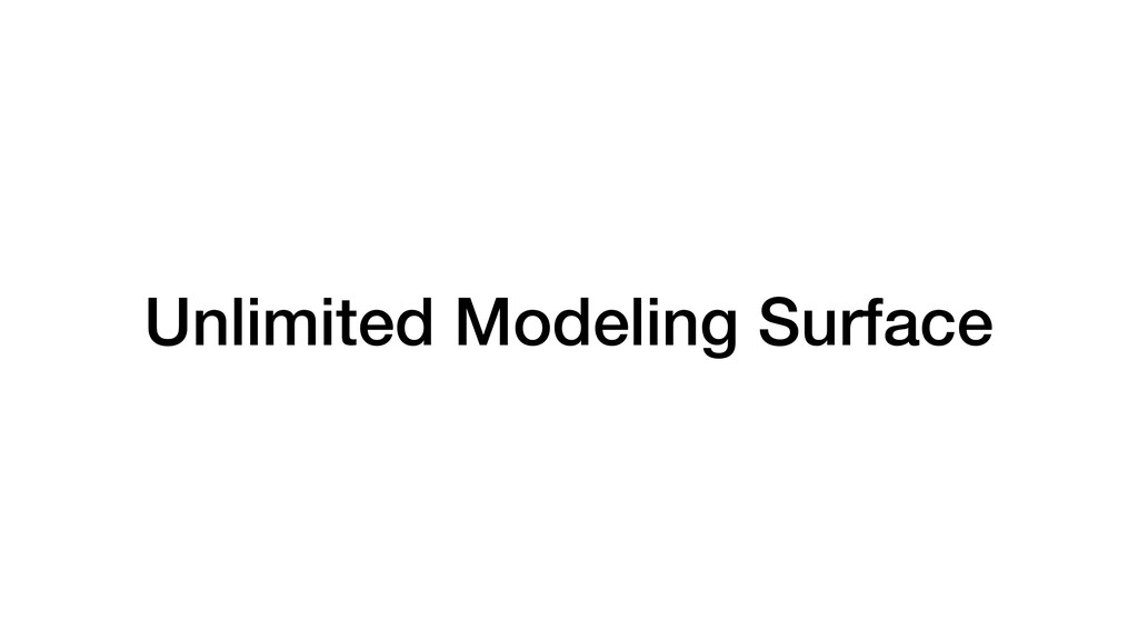 Unlimited Modeling Surface