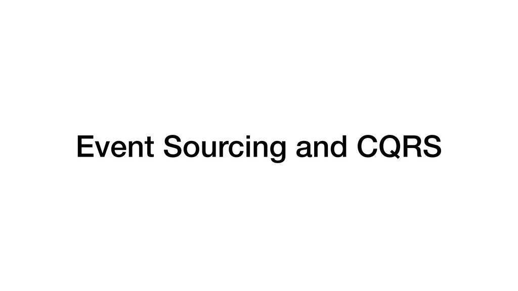 Event Sourcing and CQRS