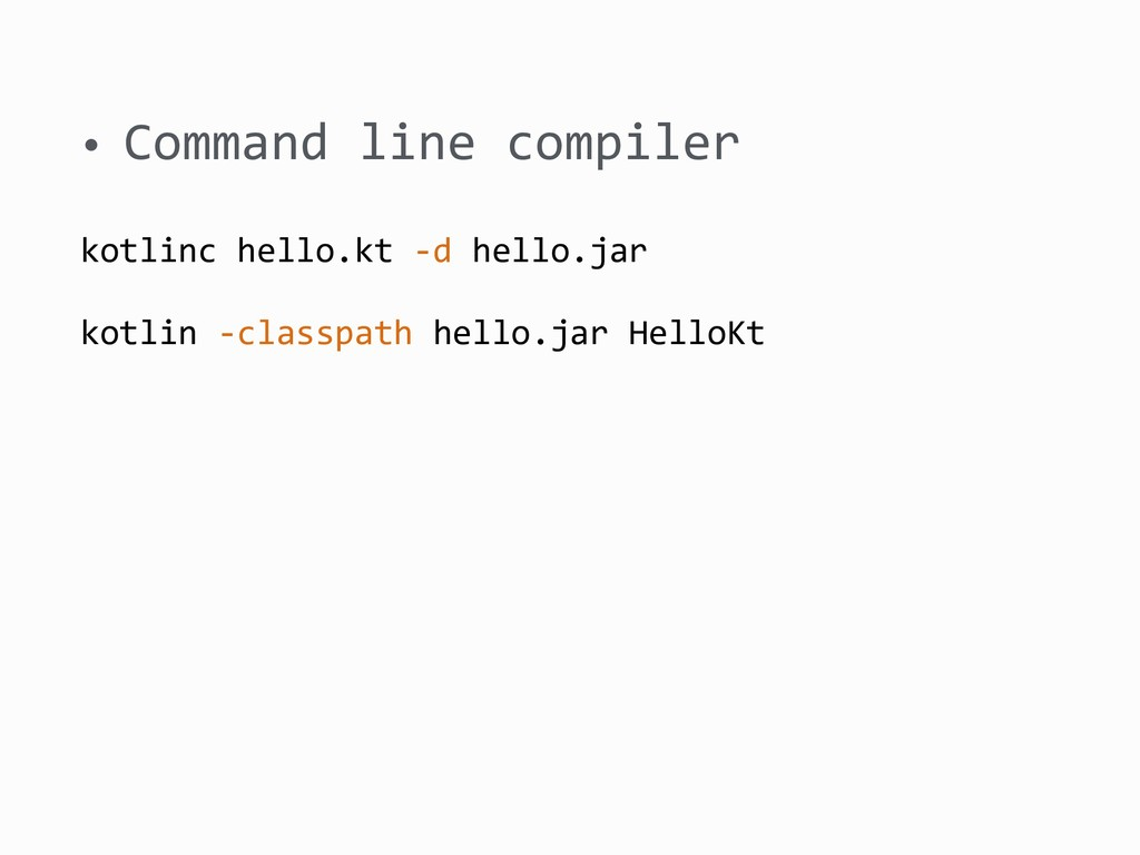 • Command line compiler kotlinc hello.kt -d hel...